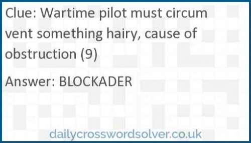 Wartime pilot must circumvent something hairy, cause of obstruction (9) crossword answer