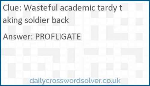 Wasteful academic tardy taking soldier back crossword answer