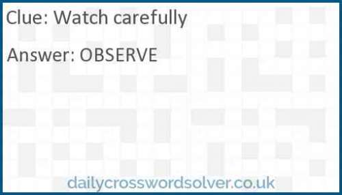 Watch carefully crossword answer