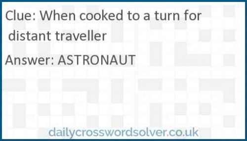 When cooked to a turn for distant traveller crossword answer