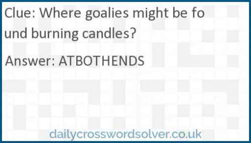 Where goalies might be found burning candles? crossword answer