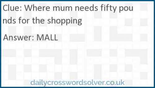 Where mum needs fifty pounds for the shopping crossword answer