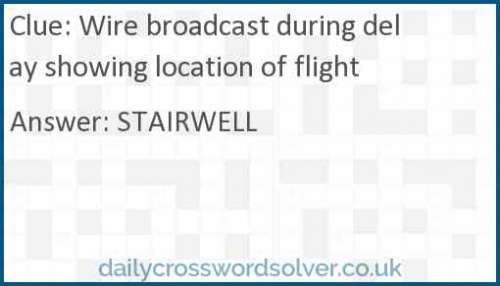 Wire broadcast during delay showing location of flight crossword answer