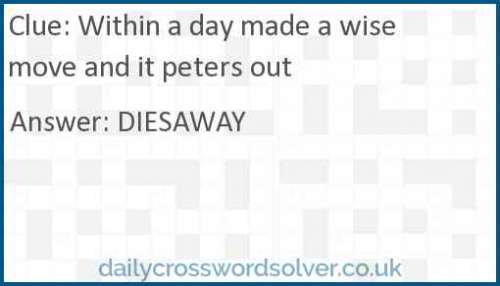 Within a day made a wise move and it peters out crossword answer