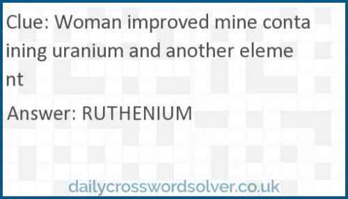 Woman improved mine containing uranium and another element crossword answer