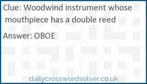 Woodwind instrument whose mouthpiece has a double reed crossword answer