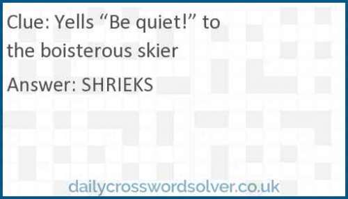 "Yells ""Be quiet!"" to the boisterous skier crossword answer"