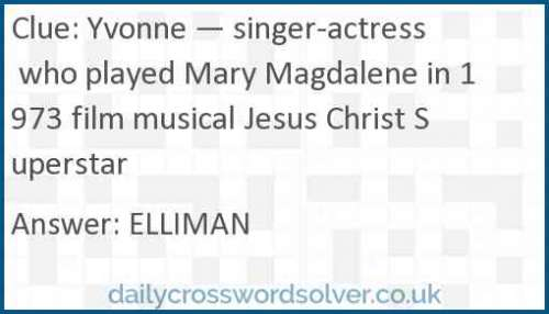 Yvonne — singer-actress who played Mary Magdalene in 1973 film musical Jesus Christ Superstar crossword answer
