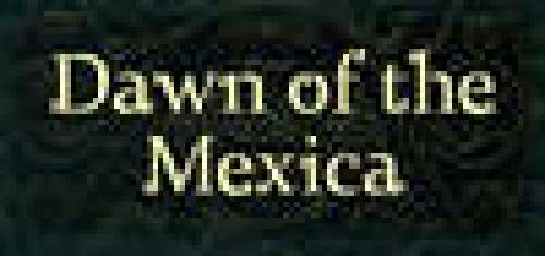 Dawn of the Mexica