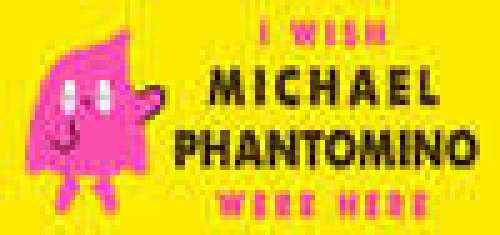 I wish Michael Phantomino were here