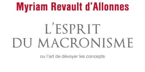 «L'Esprit du macronisme» de Myriam Revault d'Allonnes: petite leçon de philosophie politique à l'adresse d'Emmanuel Macron