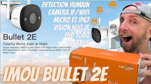 Camera Ip avec Vision de NUIT IR ou couleur,  La Imou Bullet 2E avec 2 Projecteurs et detection humain