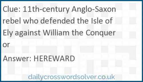 11th-century Anglo-Saxon rebel who defended the Isle of Ely against William the Conqueror crossword answer
