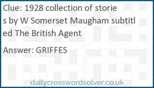 1928 collection of stories by W Somerset Maugham subtitled The British Agent crossword answer