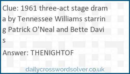 1961 three-act stage drama by Tennessee Williams starring Patrick O'Neal and Bette Davis crossword answer