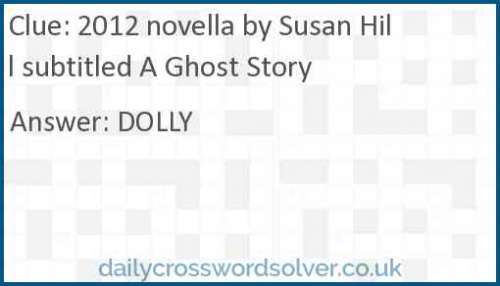 2012 novella by Susan Hill subtitled A Ghost Story crossword answer