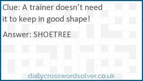 A trainer doesn't need it to keep in good shape! crossword answer