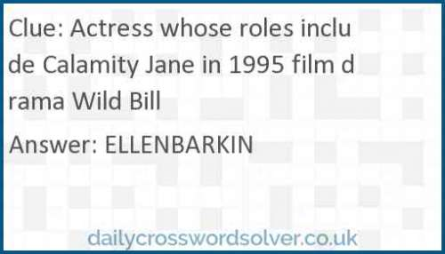 Actress whose roles include Calamity Jane in 1995 film drama Wild Bill crossword answer