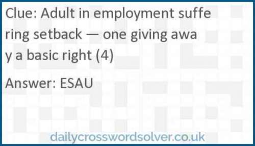 Adult in employment suffering setback — one giving away a basic right (4) crossword answer