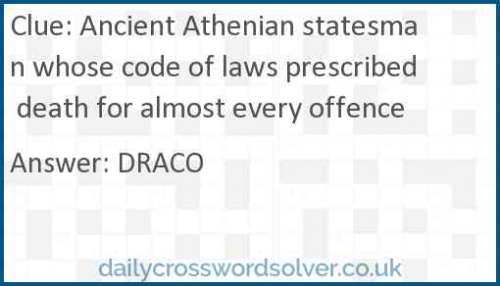 Ancient Athenian statesman whose code of laws prescribed death for almost every offence crossword answer