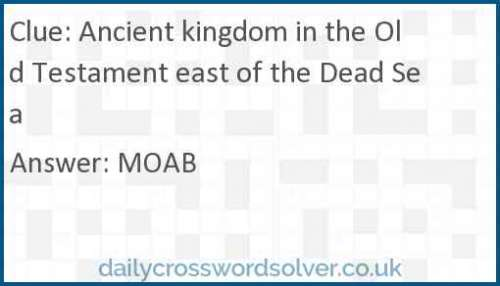 Ancient kingdom in the Old Testament east of the Dead Sea crossword answer