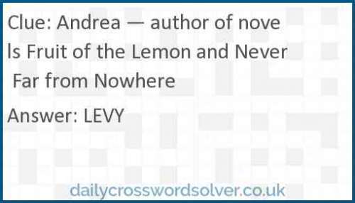 Andrea — author of novels Fruit of the Lemon and Never Far from Nowhere crossword answer