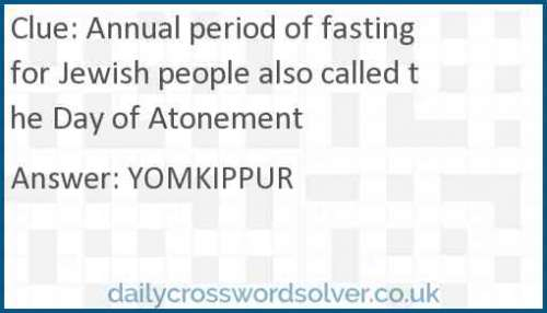 Annual period of fasting for Jewish people also called the Day of Atonement crossword answer