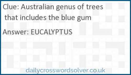 Australian genus of trees that includes the blue gum crossword answer