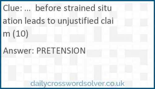 …  before strained situation leads to unjustified claim (10) crossword answer