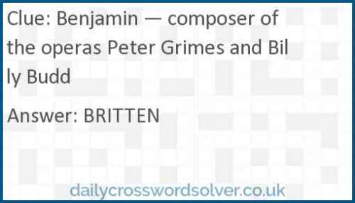 Benjamin — composer of the operas Peter Grimes and Billy Budd crossword answer
