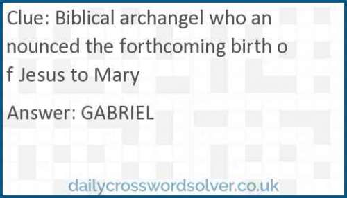 Biblical archangel who announced the forthcoming birth of Jesus to Mary crossword answer