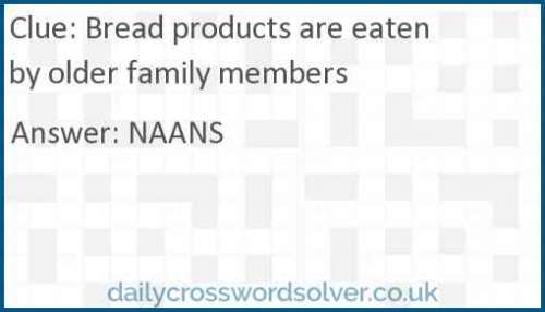 Bread products are eaten by older family members crossword answer