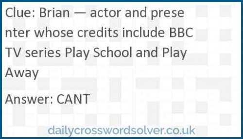 Brian — actor and presenter whose credits include BBC TV series Play School and Play Away crossword answer