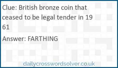 British bronze coin that ceased to be legal tender in 1961 crossword answer