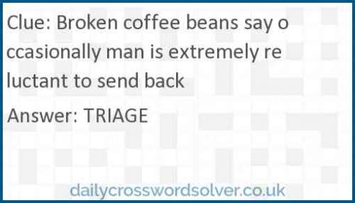 Broken coffee beans say occasionally man is extremely reluctant to send back crossword answer