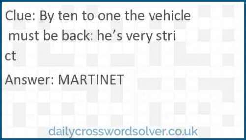 By ten to one the vehicle must be back: he's very strict crossword answer