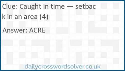 Caught in time — setback in an area (4) crossword answer