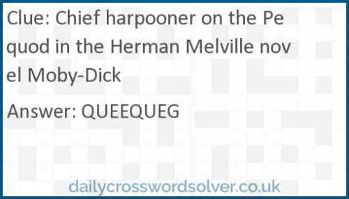Chief harpooner on the Pequod in the Herman Melville novel Moby-Dick crossword answer
