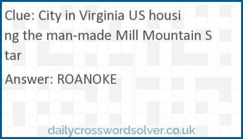 City in Virginia US housing the man-made Mill Mountain Star crossword answer