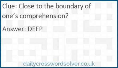 Close to the boundary of one's comprehension? crossword answer