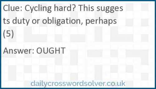Cycling hard? This suggests duty or obligation, perhaps (5) crossword answer