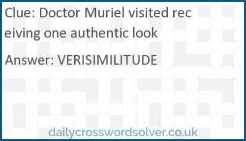 Doctor Muriel visited receiving one authentic look crossword answer