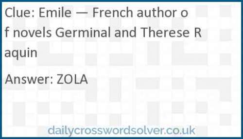 Emile — French author of novels Germinal and Therese Raquin crossword answer