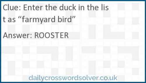 "Enter the duck in the list as ""farmyard bird"" crossword answer"