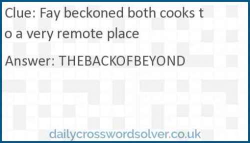 Fay beckoned both cooks to a very remote place crossword answer