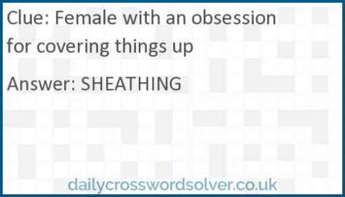 Female with an obsession for covering things up crossword answer