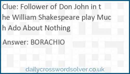 Follower of Don John in the William Shakespeare play Much Ado About Nothing crossword answer