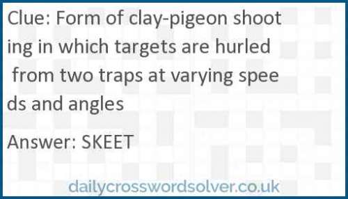 Form of clay-pigeon shooting in which targets are hurled from two traps at varying speeds and angles crossword answer