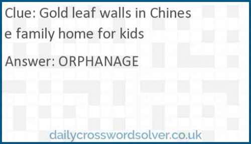 Gold leaf walls in Chinese family home for kids crossword answer
