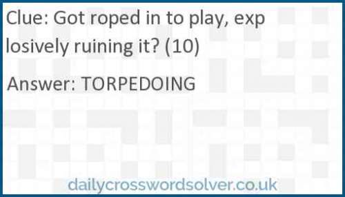 Got roped in to play, explosively ruining it? (10) crossword answer